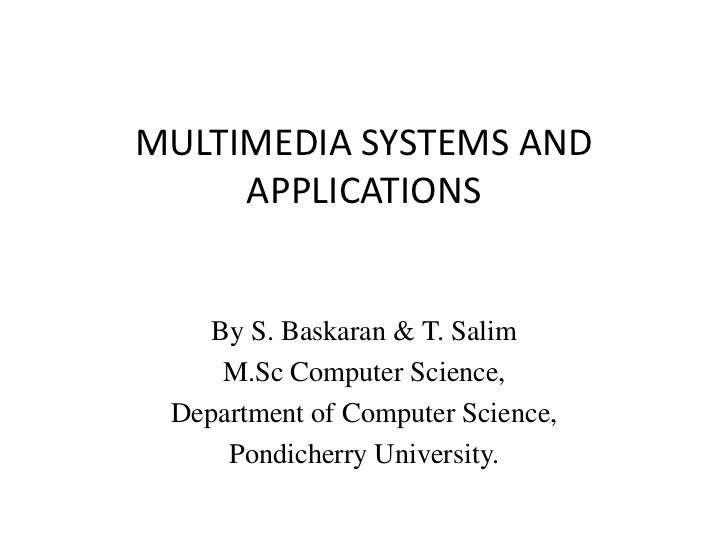 MULTIMEDIA SYSTEMS AND     APPLICATIONS    By S. Baskaran & T. Salim     M.Sc Computer Science, Department of Computer Sci...