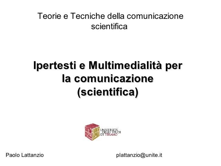 Teorie e Tecniche della comunicazione                           scientifica              Ipertesti e Multimedialità per   ...