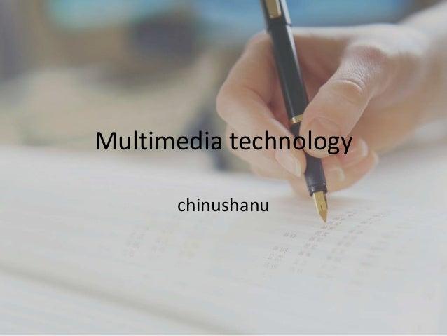 Multimedia technology      chinushanu