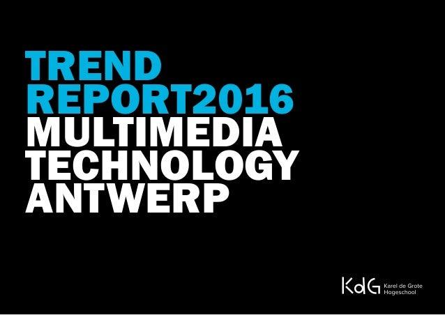 TREND REPORT2016 MULTIMEDIA TECHNOLOGY ANTWERP