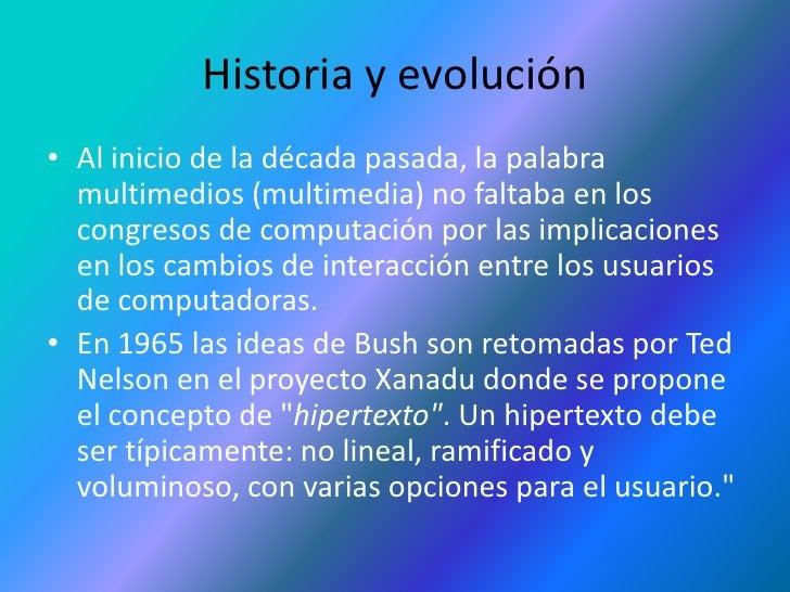Historia y evolución<br />Al inicio de la década pasada, la palabra multimedios (multimedia) no faltaba en los congresos d...