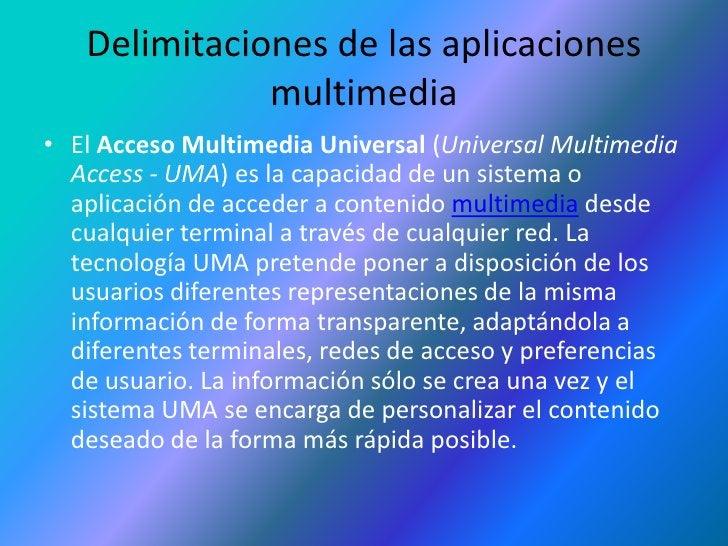 Delimitaciones de las aplicaciones multimedia<br />El Acceso Multimedia Universal (Universal Multimedia Access - UMA) es l...