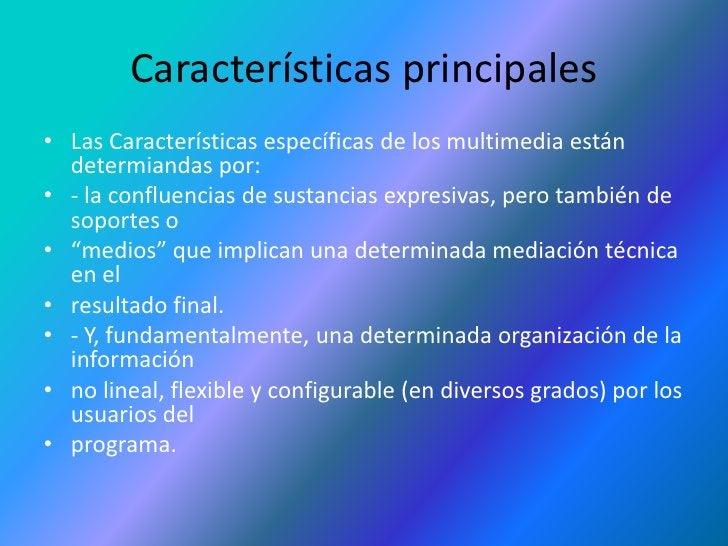 Características principales<br />Las Características específicas de los multimedia están determiandas por:<br />- la confl...
