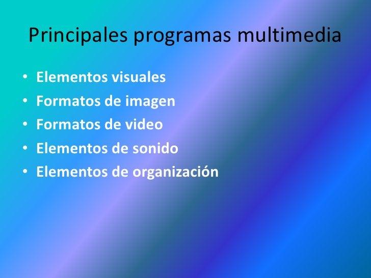 Principales programas multimedia<br />Elementos visuales <br />Formatos de imagen<br />Formatos de video <br />Elementos ...