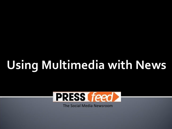 Using Multimedia with News         The Social Media Newsroom