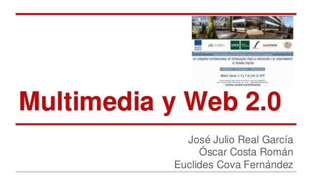 Multimedia y Web 2.0  José Julio Real García  Óscar Costa Román  Euclides Cova Fernández
