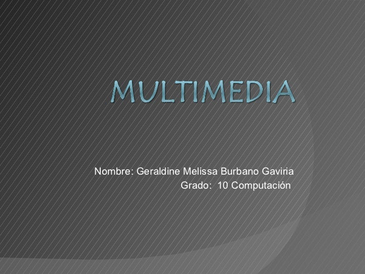 Nombre: Geraldine Melissa Burbano Gaviria Grado:  10 Computación