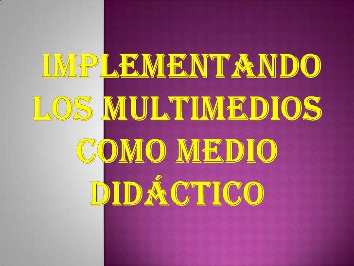  Esun término que se aplica a cualquier objeto que usa simultáneamente diferentes formas de contenido informativo como te...