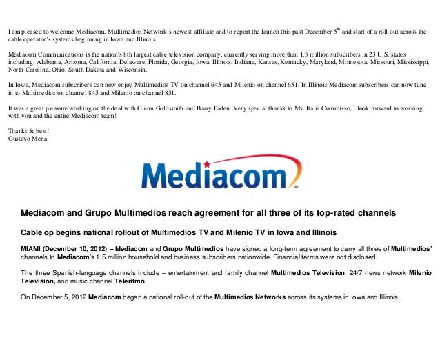 I am pleased to welcome Mediacom, Multimedios Network's newest affiliate and to report the launch this past December 5th a...