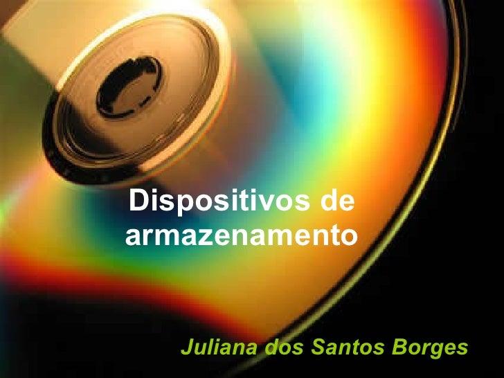 Dispositivos de armazenamento Juliana dos Santos Borges