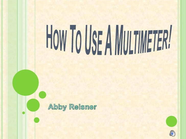 How To Use A Multimeter!<br />Abby Reisner<br />