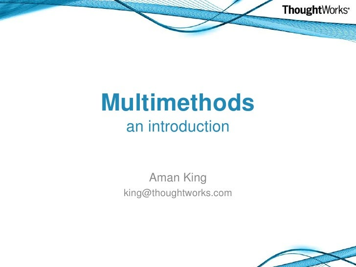 Multimethodsan introduction<br />Aman King<br />king@thoughtworks.com<br />