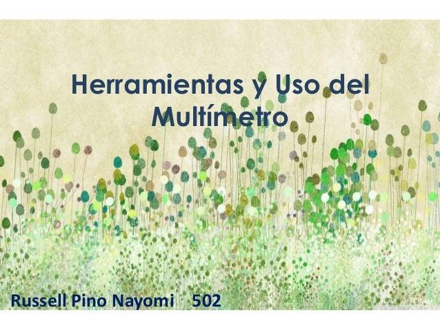 Herramientas y Uso del Multímetro  Russell Pino Nayomi 502