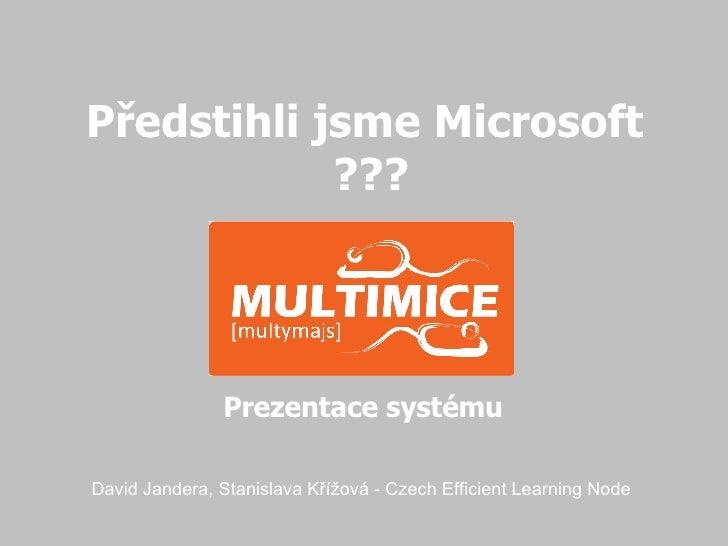 Před sti hli jsme Microsoft ??? David Jandera, Stanislava Křížová - Czech Efficient Learning Node Prezentace systému