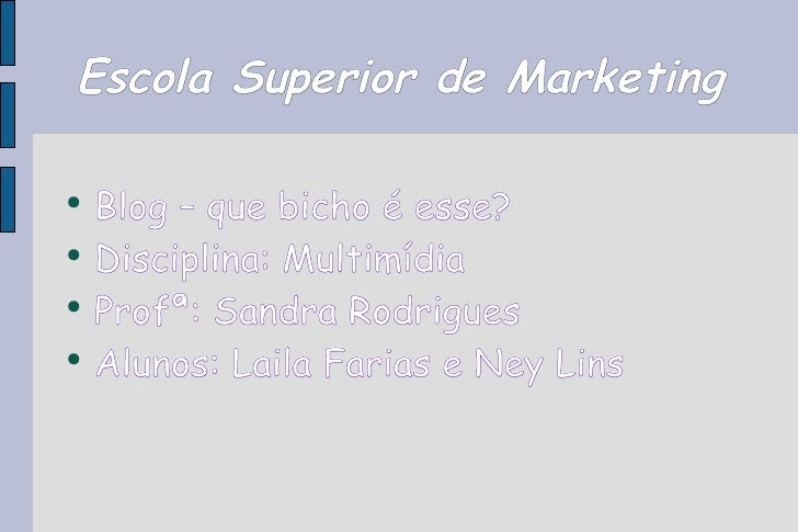 Escola Superior de Marketing <ul><li>Blog – que bicho é esse? </li></ul><ul><li>Disciplina: Multimídia </li></ul><ul><li>P...