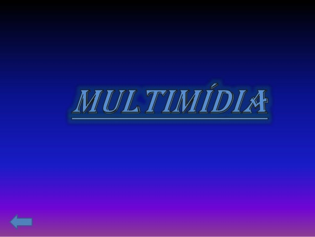 Multimídia tem diversas definições, resumidamente, é a grande tecnologia dada aos computadores, possibilitando-os a armaze...