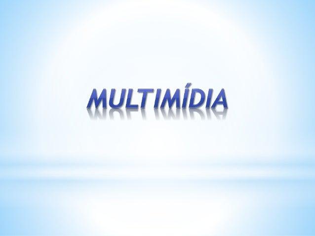 * Uma das principais características dos computadores multimídia é a capacidade de manipular os mais diversos tipos de míd...
