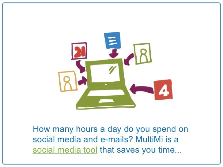 How many hours a day do you spend onsocial media and e-mails? MultiMi is asocial media tool that saves you time...