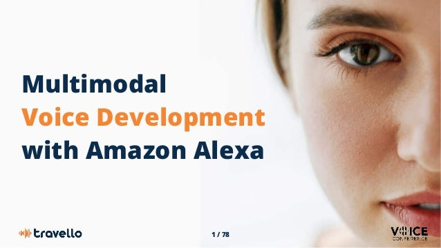 1 / 78 Multimodal Voice Development with Amazon Alexa