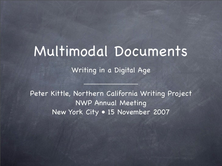 Multimodal Documents             Writing in a Digital Age   Peter Kittle, Northern California Writing Project             ...