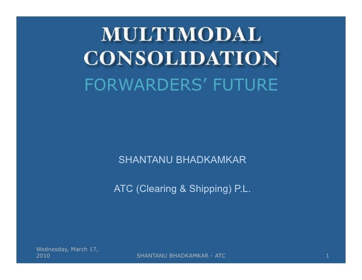 FORWARDERS' FUTURE                            SHANTANU BHADKAMKAR                         ATC (Clearing & Shipping) P.L.  ...
