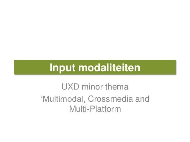 Input modaliteiten UXD minor thema 'Multimodal, Crossmedia and Multi-Platform