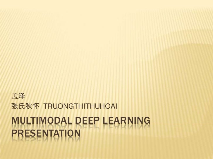 孟泽张氏秋怀 TRUONGTHITHUHOAIMULTIMODAL DEEP LEARNINGPRESENTATION