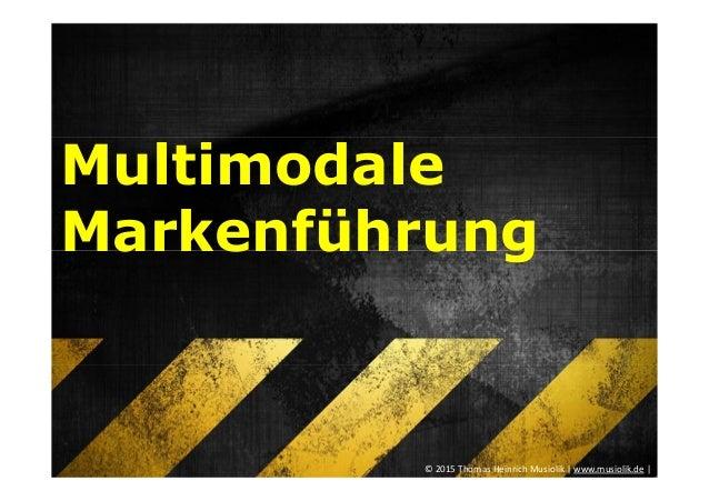 Multimodale Markenführung © 2015 Thomas Heinrich Musiolik | www.musiolik.de |