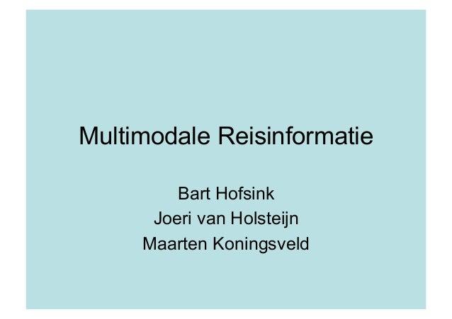 Multimodale Reisinformatie Bart Hofsink Joeri van Holsteijn Maarten Koningsveld