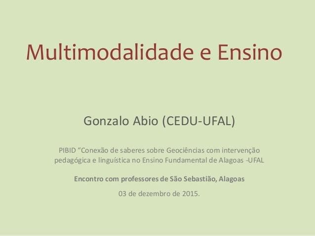 """Multimodalidade e Ensino Gonzalo Abio (CEDU-UFAL) PIBID """"Conexão de saberes sobre Geociências com intervenção pedagógica e..."""
