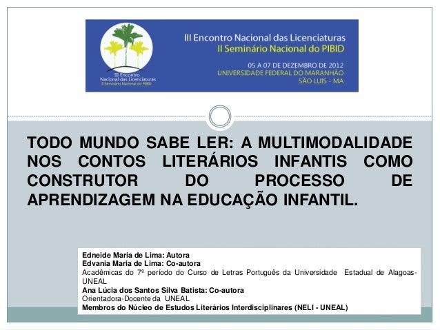 TODO MUNDO SABE LER: A MULTIMODALIDADE NOS CONTOS LITERÁRIOS INFANTIS COMO CONSTRUTOR DO PROCESSO DE APRENDIZAGEM NA EDUCA...