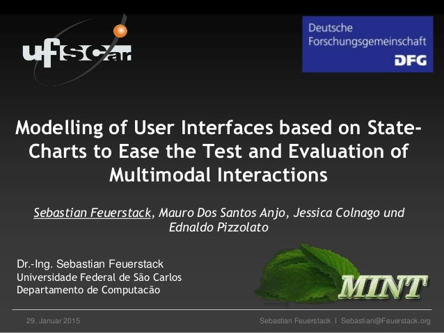Sebastian Feuerstack I Sebastian@Feuerstack.org29. Januar 2015 Modelling of User Interfaces based on State- Charts to Ease...