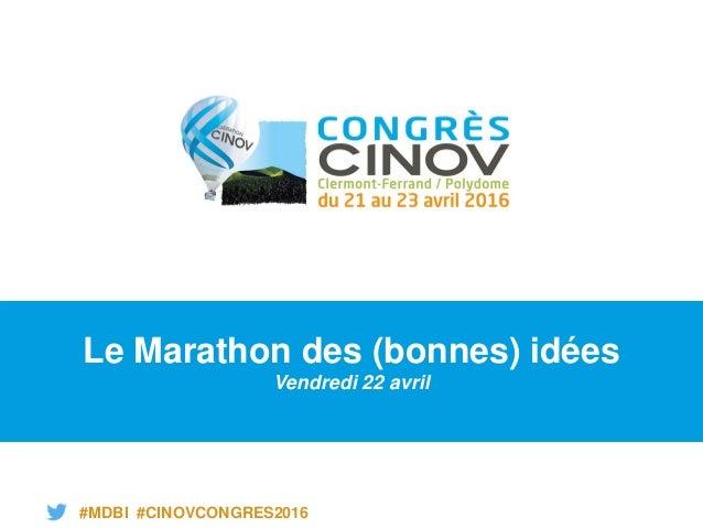 #MDBI #CINOVCONGRES2016 Le Marathon des (bonnes) idées Vendredi 22 avril