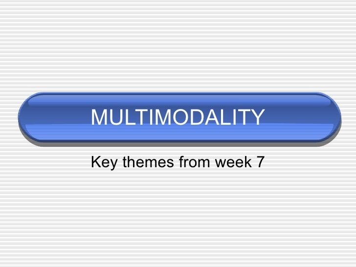 MULTIMODALITY Key themes from week 7