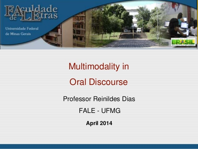 April 2014 Multimodality in Oral Discourse Professor Reinildes Dias FALE - UFMG