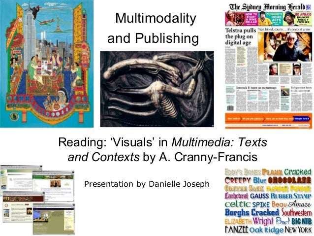 Multimodality and Publishing Reading: 'Visuals' in Multimedia: Texts and Contexts by A. Cranny-Francis Presentation by Dan...
