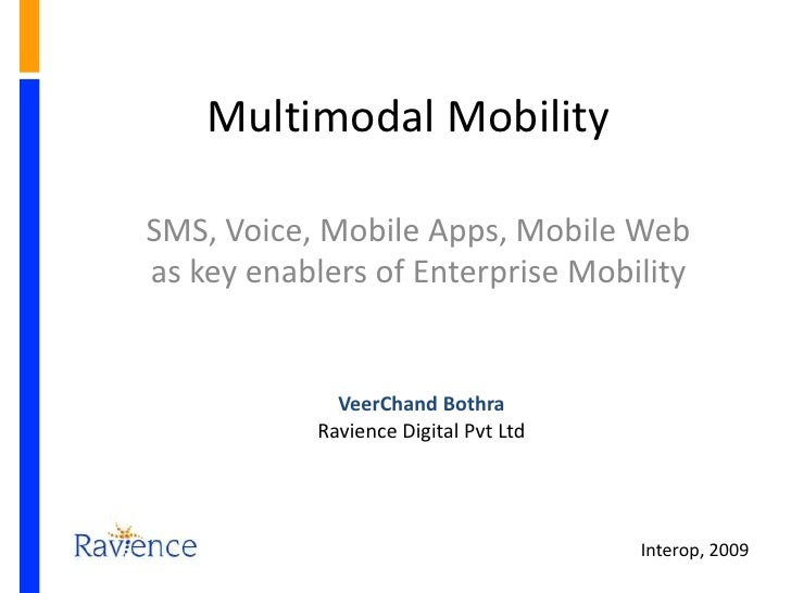 Multimodal Mobility<br />SMS, Voice, Mobile Apps, Mobile Web as key enablers of Enterprise Mobility<br />VeerChand Bothra<...