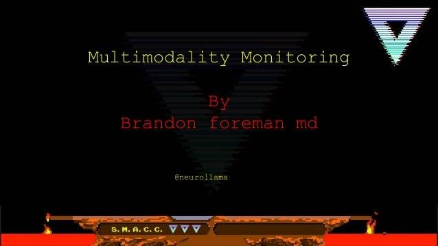 Multimodality Monitoring By Brandon foreman md @neurollama