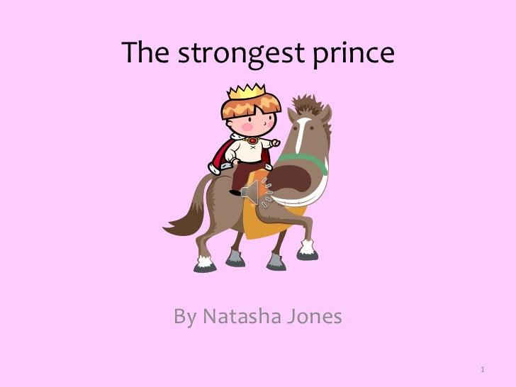1<br />The strongest prince<br />By Natasha Jones<br />