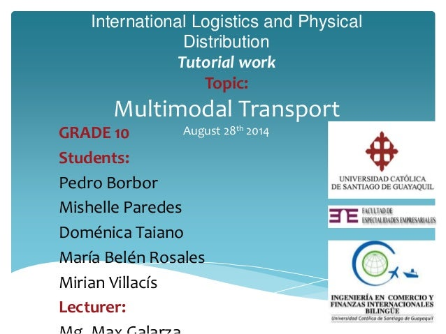 International Logistics and Physical  Distribution  Tutorial work  Topic:  Multimodal Transport  GRADE 10 August 28th 2014...