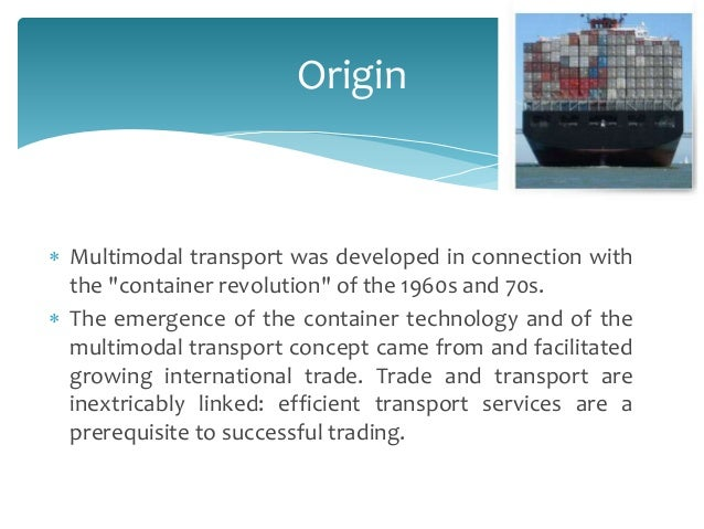 multimodal transport essay Multimodal transportation is the movement of cargo from the point of origin to the final destination, by using two or more modes of transport multimodal transportation describes a shipment that takes several means of transportation – rail, road, ocean, air – from its point of departure to its point of destination.