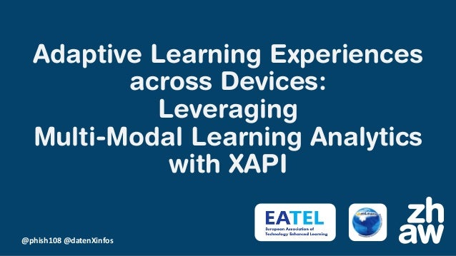 @phish108 @datenXinfos Adaptive Learning Experiences across Devices: Leveraging Multi-Modal Learning Analytics with XAPI