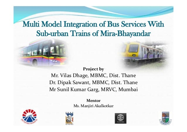 Multi Model Integration of Bus Services With Sub-urban Trains of Mira-Bhayandar Project by Mr. Vilas Dhage, MBMC, Dist. Th...