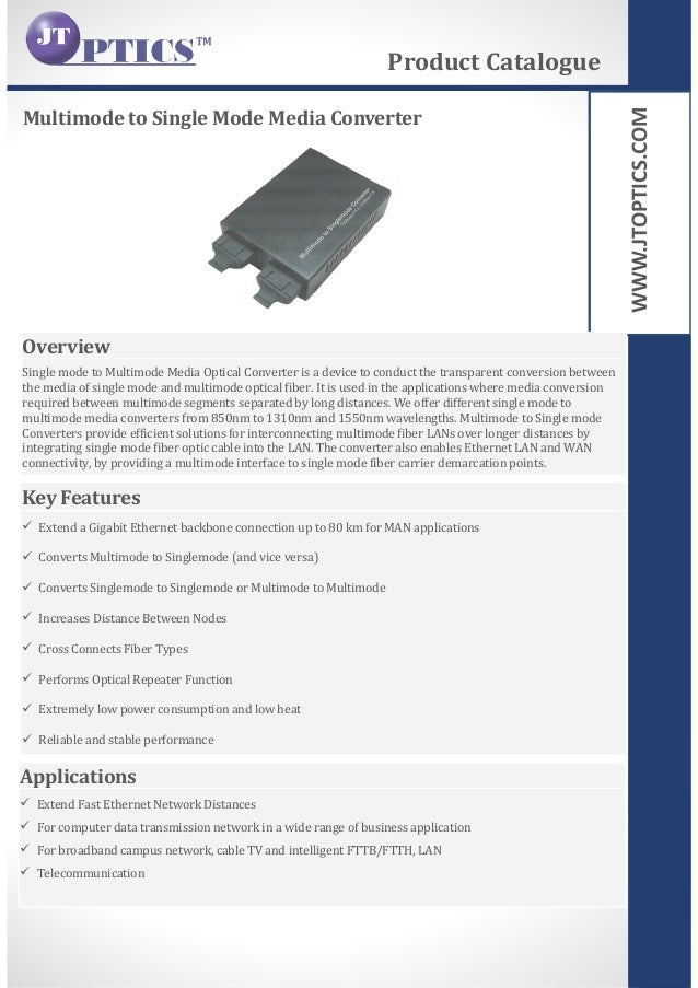 WWW.JTOPTICS.COM Multimode to Single Mode Media Converter Product Catalogue Overview Single mode to Multimode Media Optica...