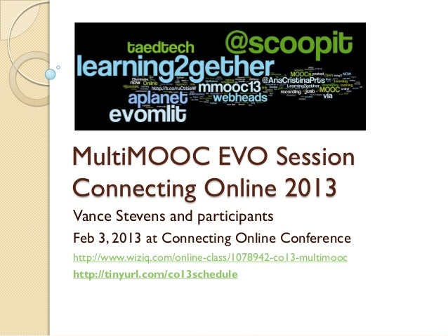 MultiMOOC EVO SessionConnecting Online 2013Vance Stevens and participantsFeb 3, 2013 at Connecting Online Conferencehttp:/...