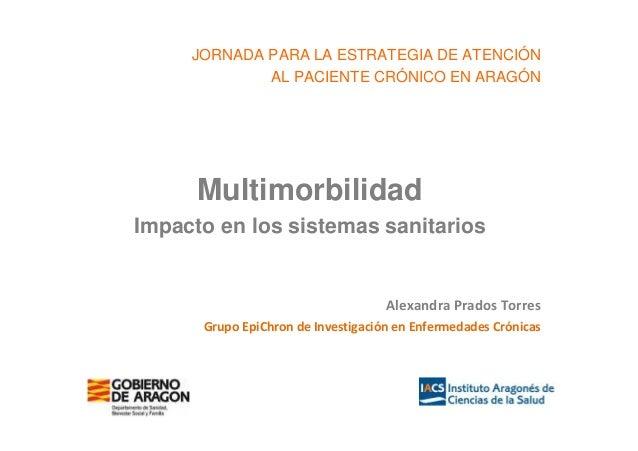 JORNADA PARA LA ESTRATEGIA DE ATENCIÓN AL PACIENTE CRÓNICO EN ARAGÓN  Multimorbilidad Impacto en los sistemas sanitarios  ...