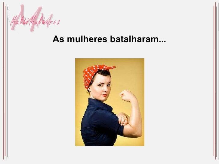As mulheres batalharam...