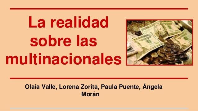La realidad  sobre las  multinacionales  Olaia Valle, Lorena Zorita, Paula Puente, Ángela  Morán