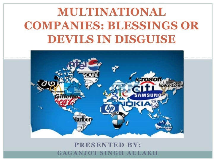 MULTINATIONALCOMPANIES: BLESSINGS OR  DEVILS IN DISGUISE       PRESENTED BY:    GAGANJOT SINGH AULAKH