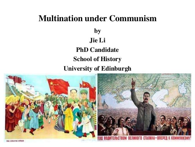 Multination under Communism by Jie Li PhD Candidate School of History University of Edinburgh 1